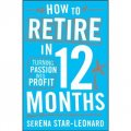 How to Retire in 12 Months: Turning Passion into Profit [平裝]