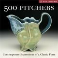 500 Pitchers: Contemporary Expressions of a Classic Form [平裝] (500種水罐: 古典形式的當代表達(500系列))