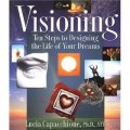 Visioning: Ten Steps to Designing the Life of Your Dreams [平裝]