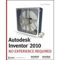 Autodesk Inventor 2010: No Experience Required