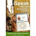 iSpeak Italian Beginner s Course: 10 Steps to Learn Italian on Your iPod (MP3 CD + Guide) [平裝]