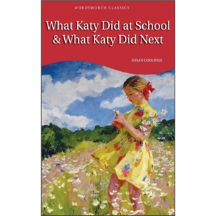 What Katy Did at School and What Katy Did Next (Wordsworth Classics)