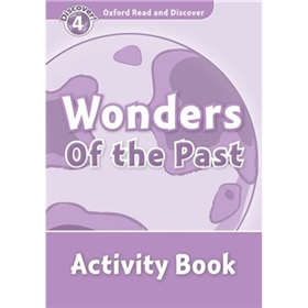 Oxford Read and Discover Level 4: Wonders of the Past Activity Book [平裝] (牛津閱讀和發現讀本系列--4 歷史遺蹟 活動用書)