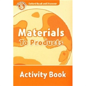 Oxford Read and Discover Level 5: Materials to Products Activity Book [平裝] (牛津閱讀和發現讀本系列--5 認識成品及材料 活動用書)