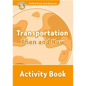 Oxford Read and Discover Level 5: Transportation Then and Now Activity Book [平裝] (牛津閱讀和發現讀本系列--5 運輸的歷史 活動用書)