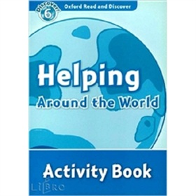 Oxford Read and Discover Level 6: Helping Around the World Activity Book [平裝] (牛津閱讀和發現讀本系列--6 幫助地球 活動用書)