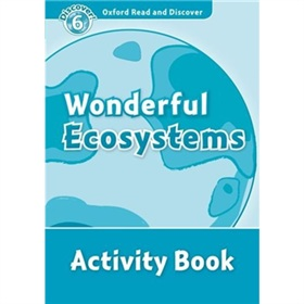 Oxford Read and Discover Level 6: Wonderful Ecosystems Activity Book [平裝] (牛津閱讀和發現讀本系列--6 奇妙的生態系統 活動用書)