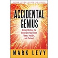 Accidental Genius: Using Writing to Generate Your Best Ideas Insight and Content