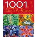 1001 Ways to Live in the Moment: How to Find Joy in the World around You
