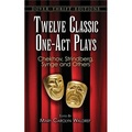 Twelve Classic OneAct Plays